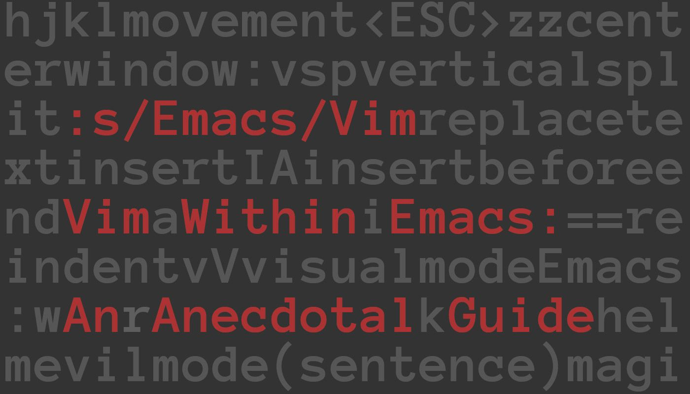 Vim Within Emacs: An Anecdotal Guide